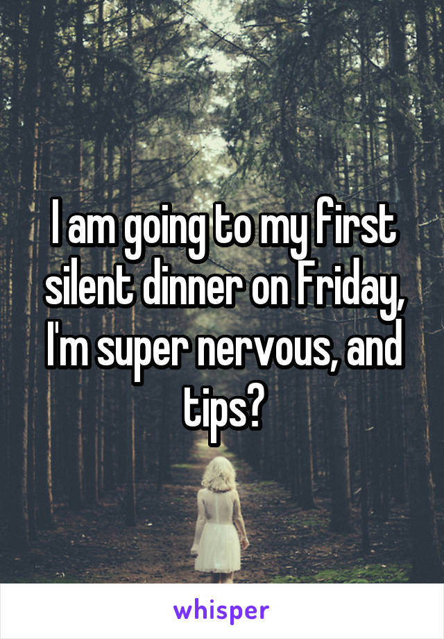 I am going to my first silent dinner on Friday, I'm super nervous, and tips?