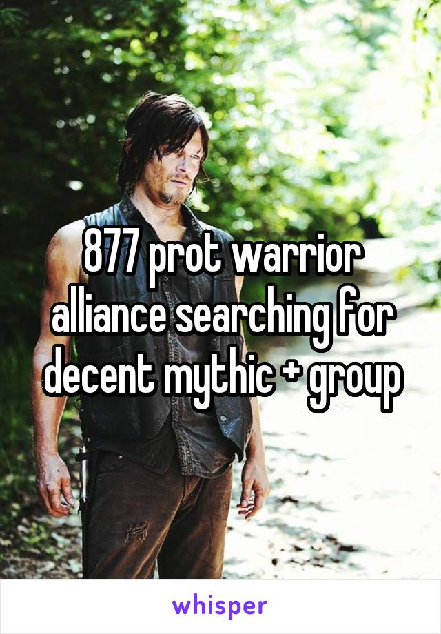 877 prot warrior alliance searching for decent mythic + group