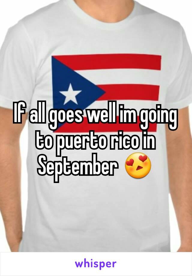 If all goes well im going to puerto rico in September 😍