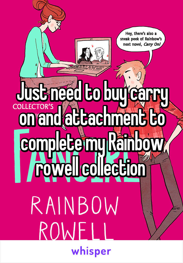 Just need to buy carry on and attachment to complete my Rainbow rowell collection