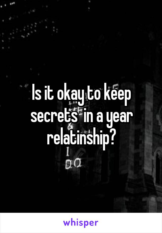 Is it okay to keep secrets  in a year relatinship?