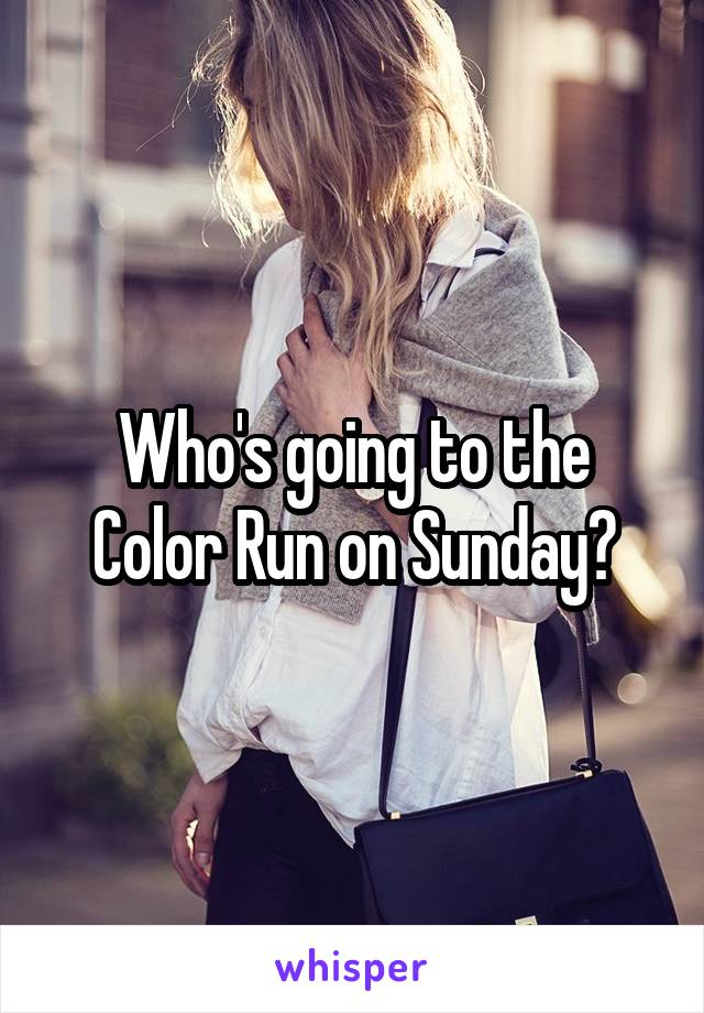 Who's going to the Color Run on Sunday?