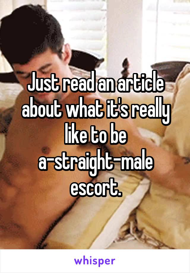 Just read an article about what it's really like to be a-straight-male escort.