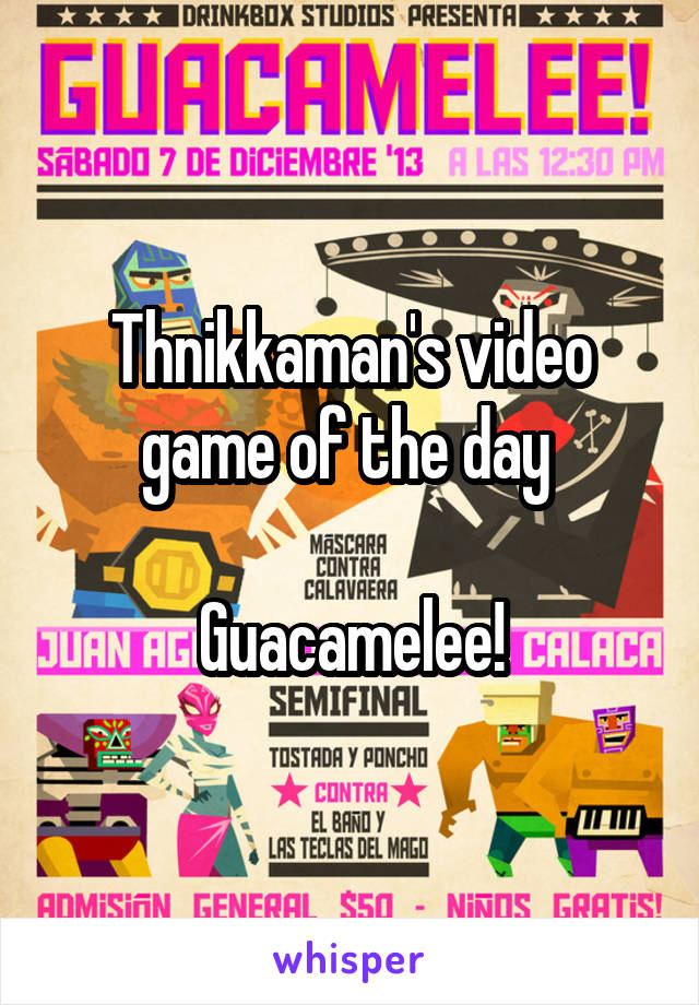 Thnikkaman's video game of the day   Guacamelee!
