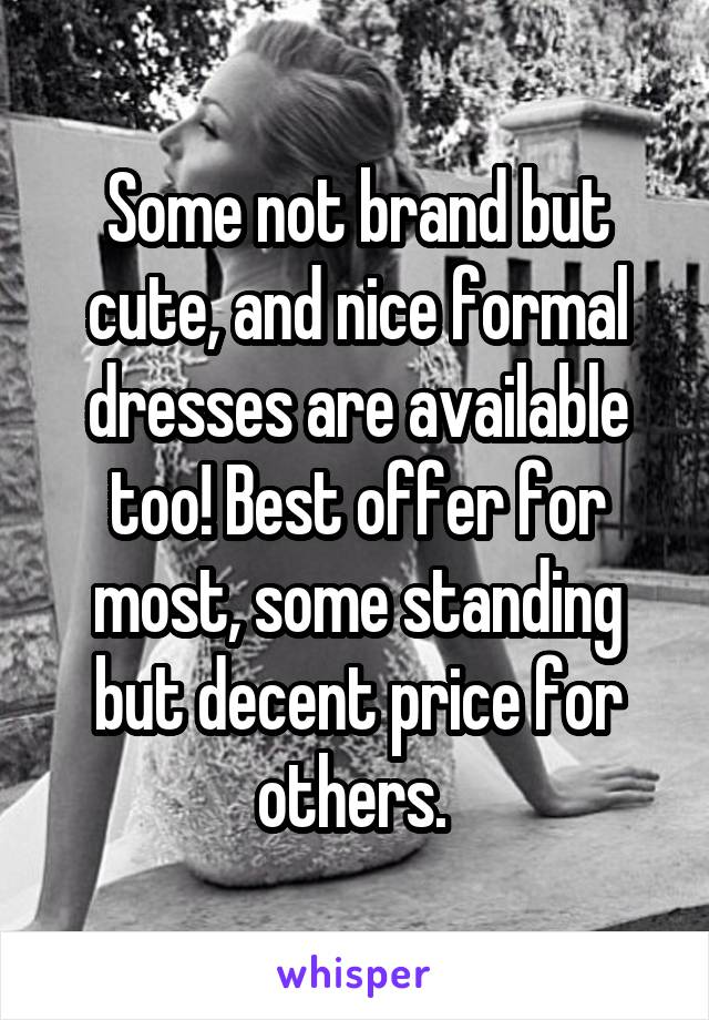 Some not brand but cute, and nice formal dresses are available too! Best offer for most, some standing but decent price for others.