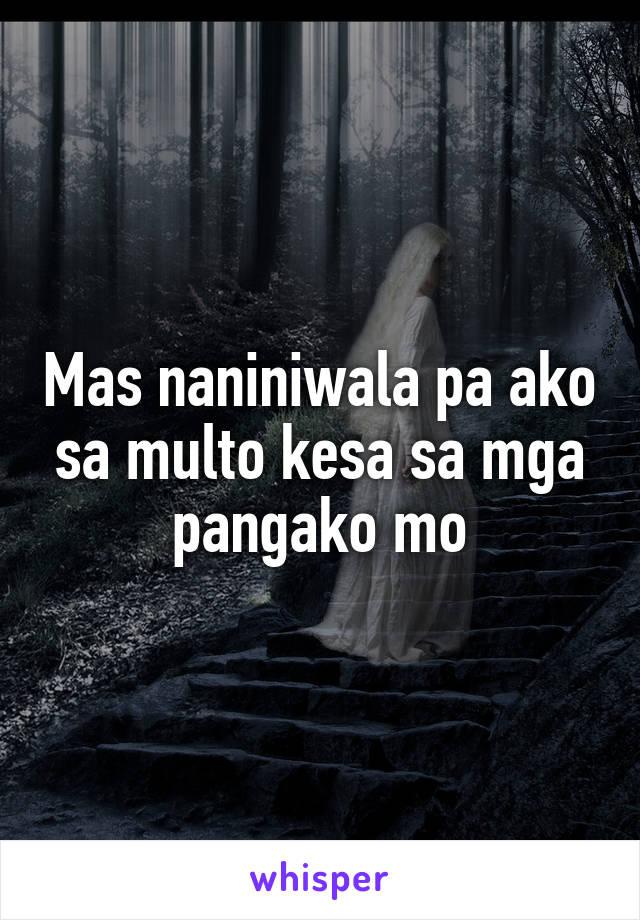 Mas naniniwala pa ako sa multo kesa sa mga pangako mo