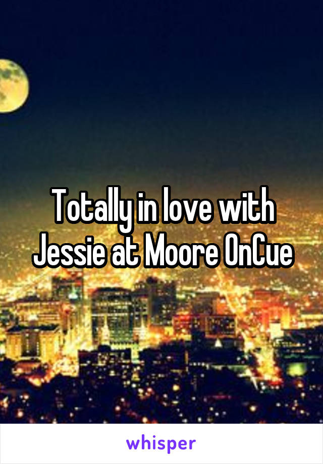 Totally in love with Jessie at Moore OnCue