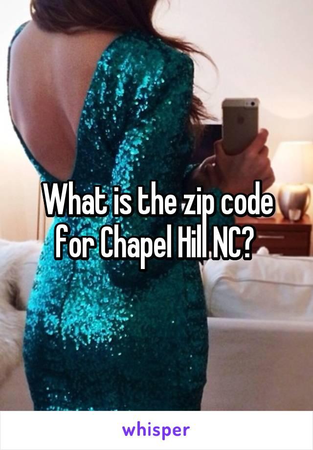 What is the zip code for Chapel Hill NC?