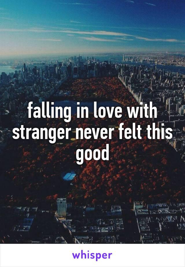 falling in love with stranger never felt this good