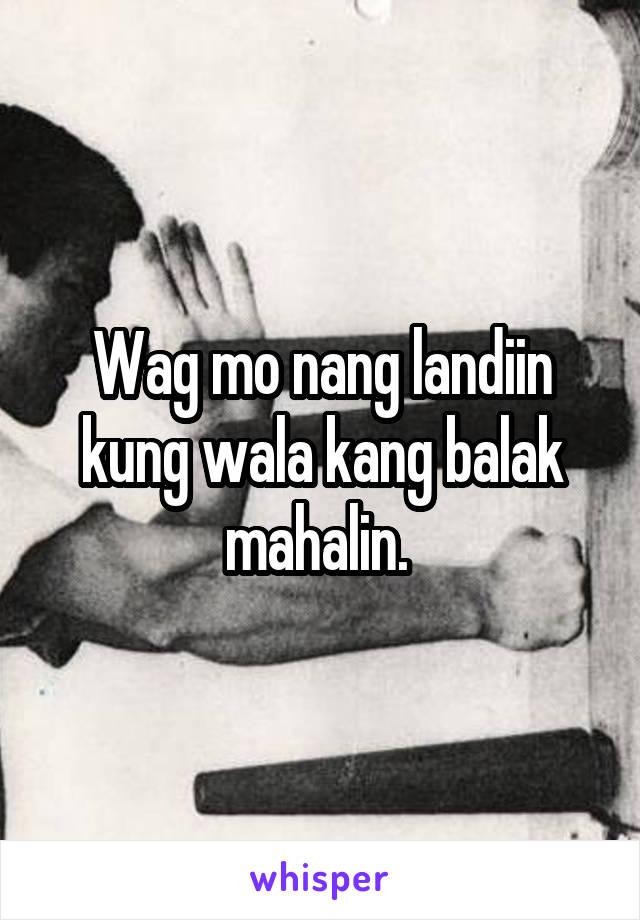 Wag mo nang landiin kung wala kang balak mahalin.