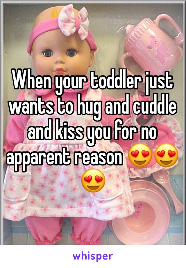 When your toddler just wants to hug and cuddle and kiss you for no apparent reason 😍😍😍