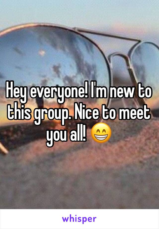 Hey everyone! I'm new to this group. Nice to meet you all! 😁