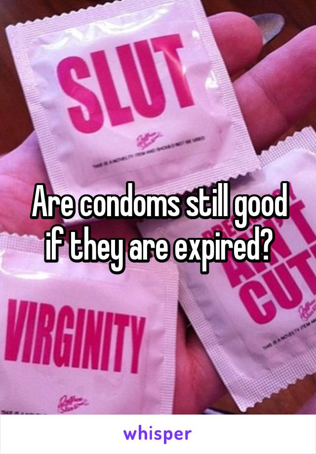 Are condoms still good if they are expired?