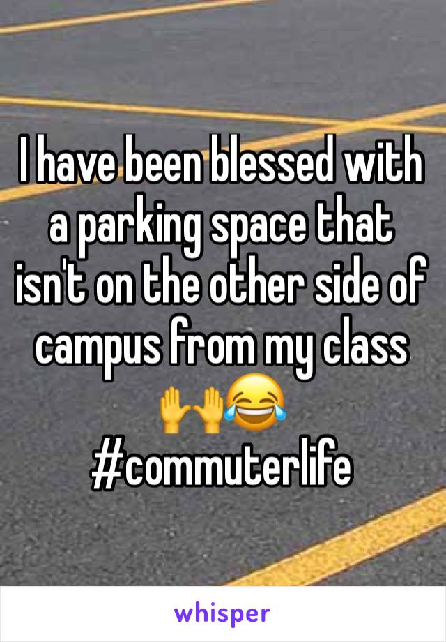 I have been blessed with a parking space that isn't on the other side of campus from my class 🙌😂 #commuterlife