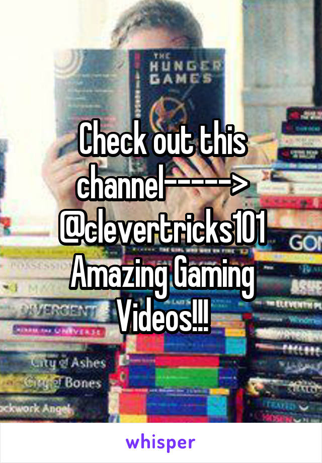 Check out this channel-----> @clevertricks101 Amazing Gaming Videos!!!