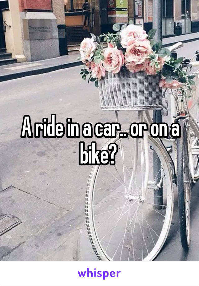 A ride in a car.. or on a bike?