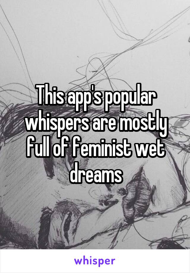 This app's popular whispers are mostly full of feminist wet dreams