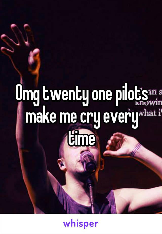 Omg twenty one pilots make me cry every time