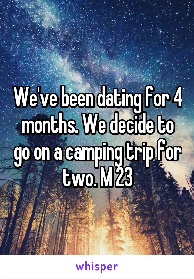 We've been dating for 4 months. We decide to go on a camping trip for two. M 23