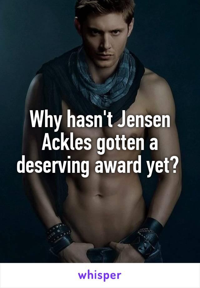 Why hasn't Jensen Ackles gotten a deserving award yet?