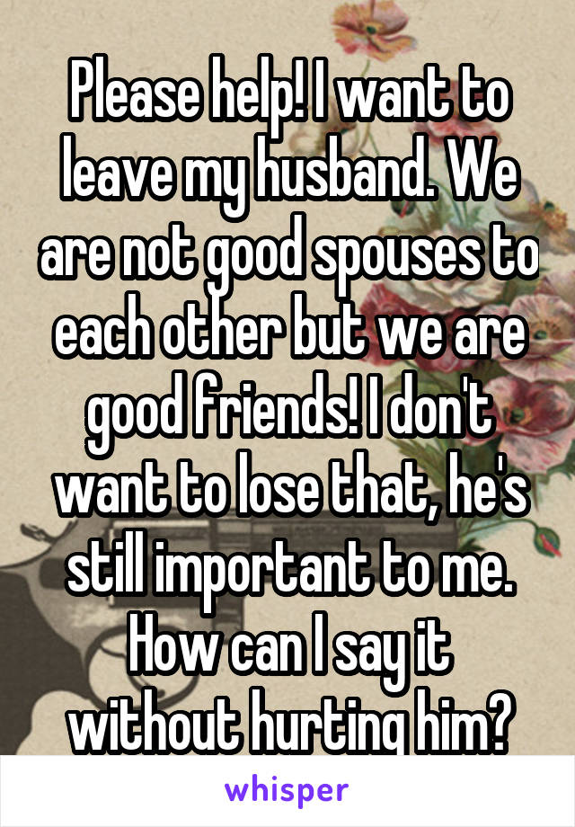 how to leave husband without hurting him