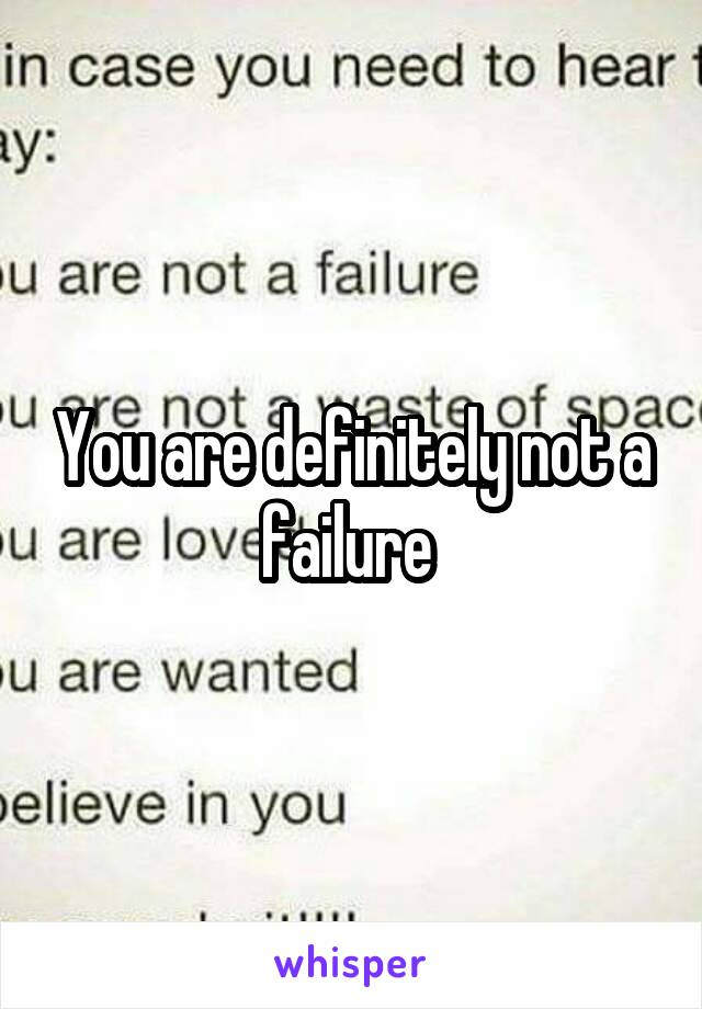 You are definitely not a failure