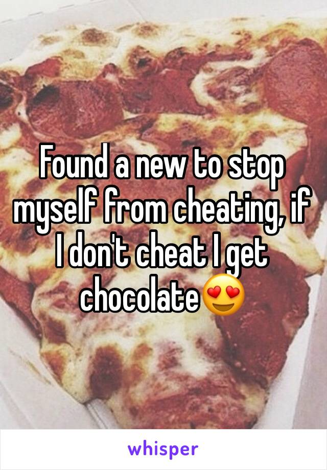 Found a new to stop myself from cheating, if I don't cheat I get chocolate😍