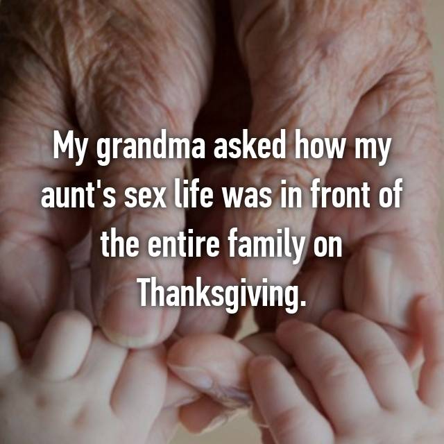 My grandma asked how my aunt's sex life was in front of the entire family on Thanksgiving.