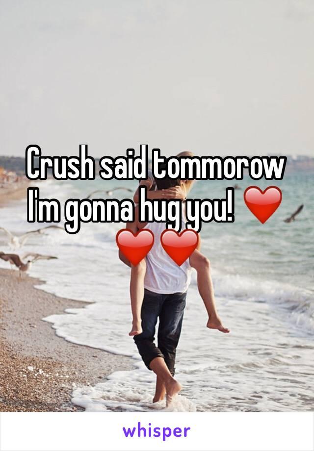 Crush said tommorow I'm gonna hug you! ❤️❤️❤️