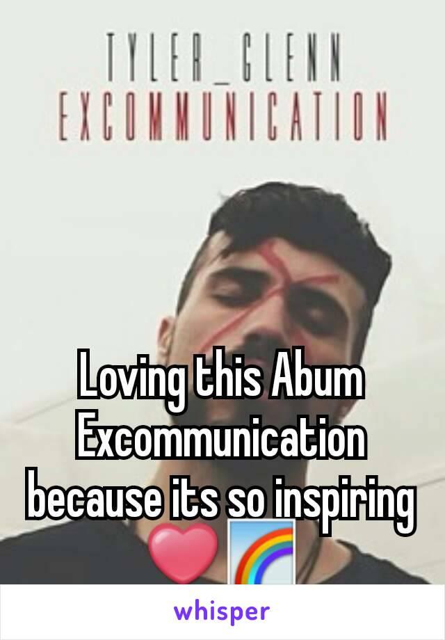 Loving this Abum Excommunication because its so inspiring ❤🌈