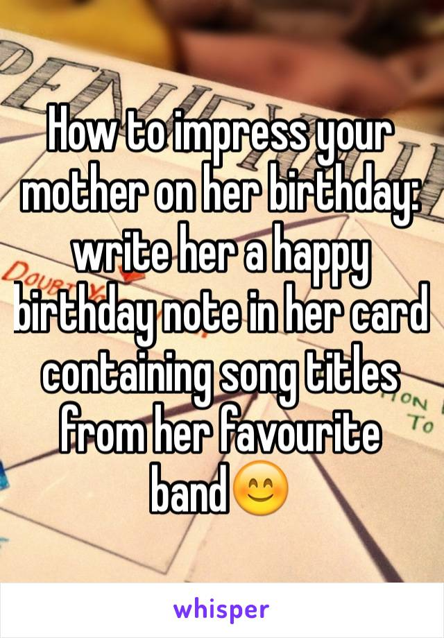 How to impress your mother on her birthday: write her a happy birthday note in her card containing song titles from her favourite band😊