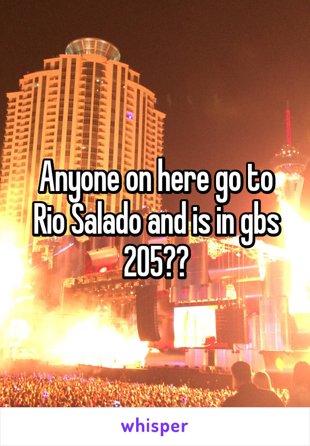 Anyone on here go to Rio Salado and is in gbs 205??