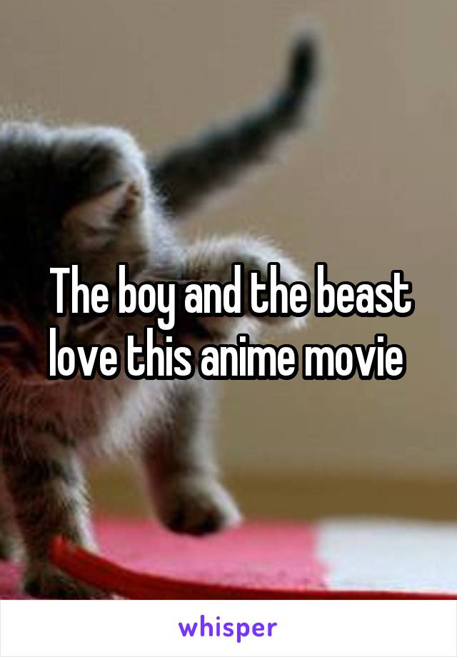 The boy and the beast love this anime movie