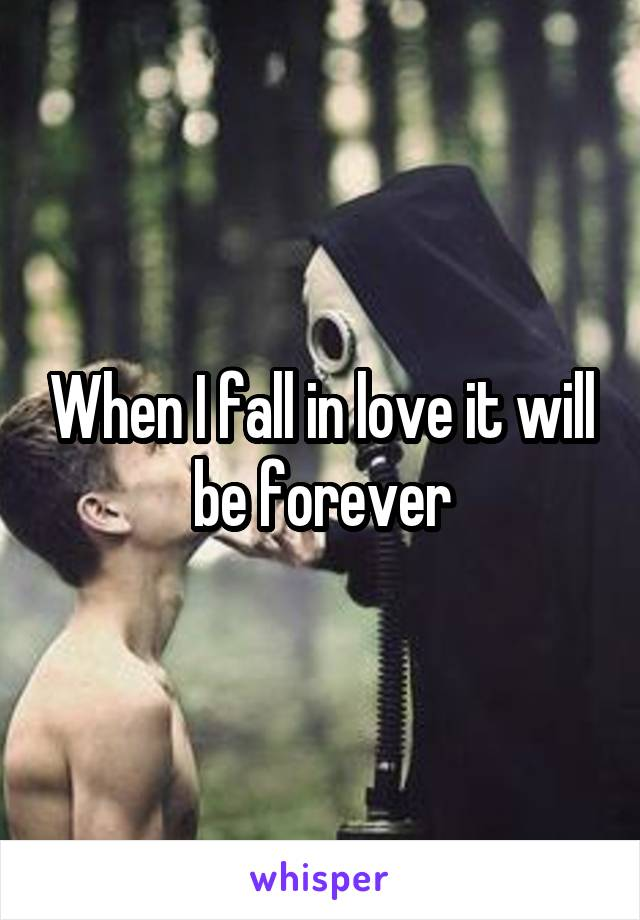 When I fall in love it will be forever