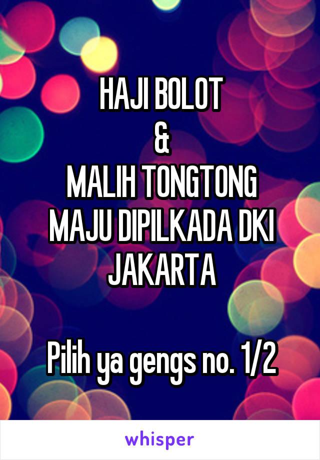 HAJI BOLOT & MALIH TONGTONG MAJU DIPILKADA DKI JAKARTA  Pilih ya gengs no. 1/2
