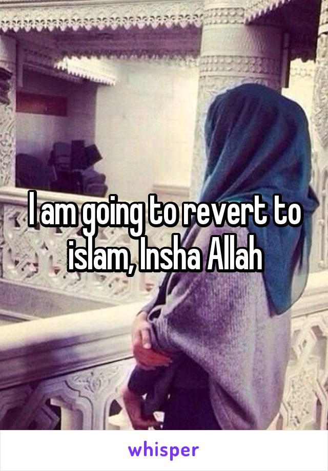 I am going to revert to islam, Insha Allah