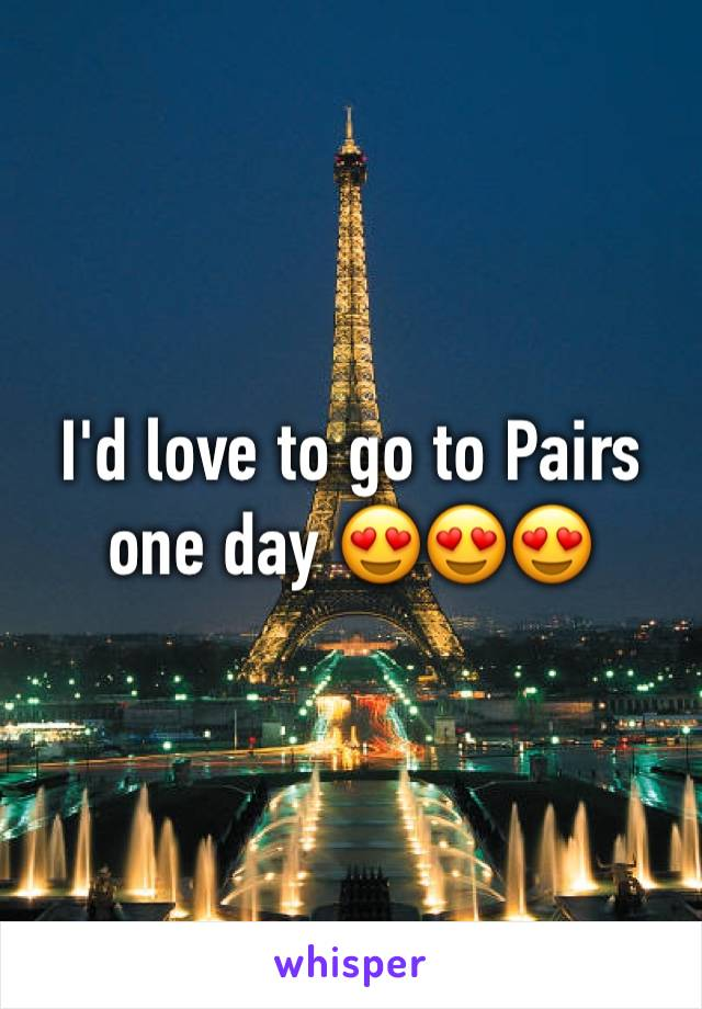 I'd love to go to Pairs one day 😍😍😍