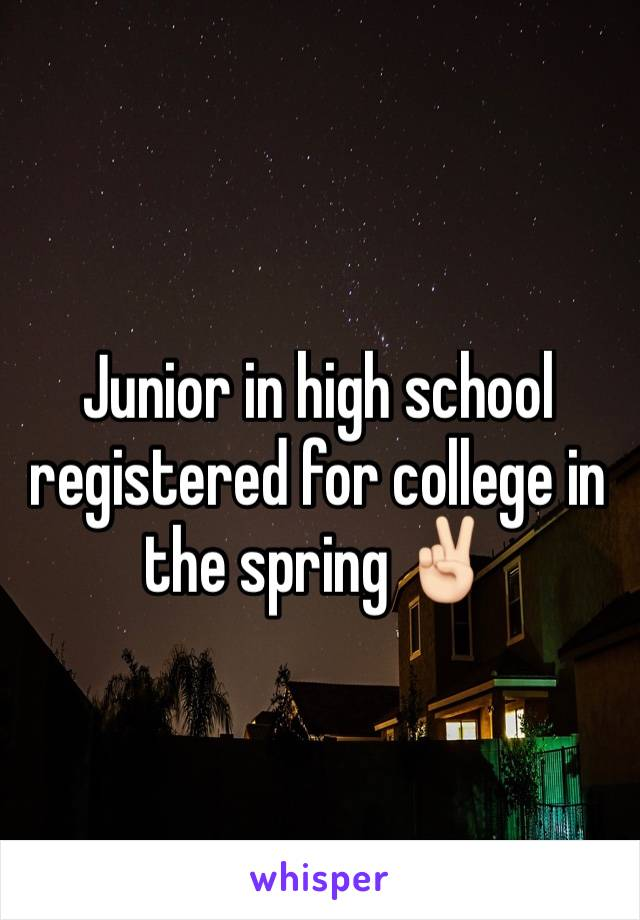 Junior in high school registered for college in the spring ✌🏻