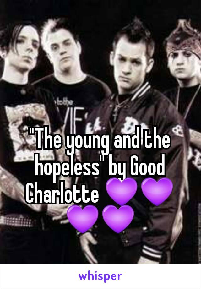 """The young and the hopeless"" by Good Charlotte 💜💜💜💜"