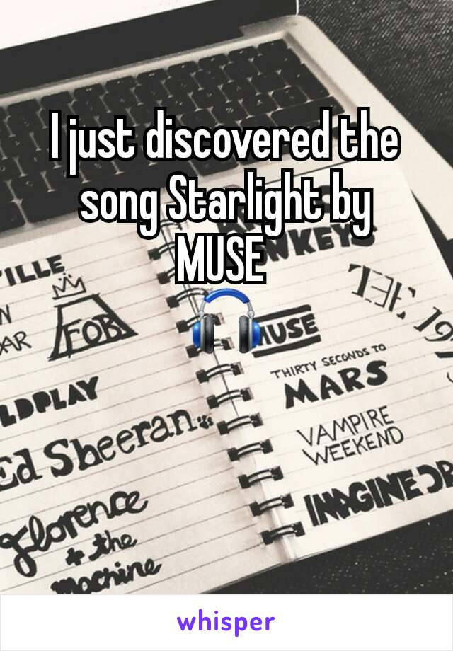 I just discovered the song Starlight by MUSE  🎧