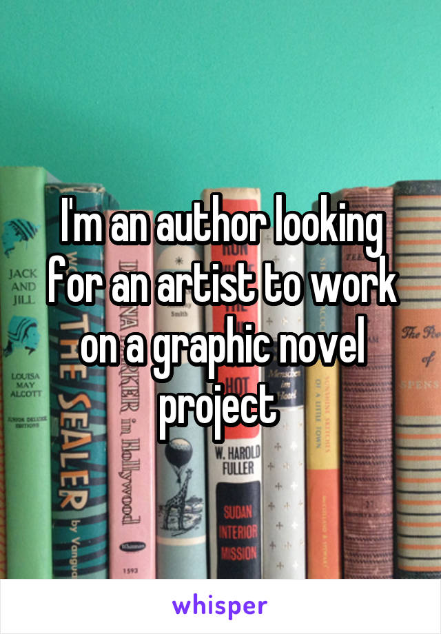 I'm an author looking for an artist to work on a graphic novel project