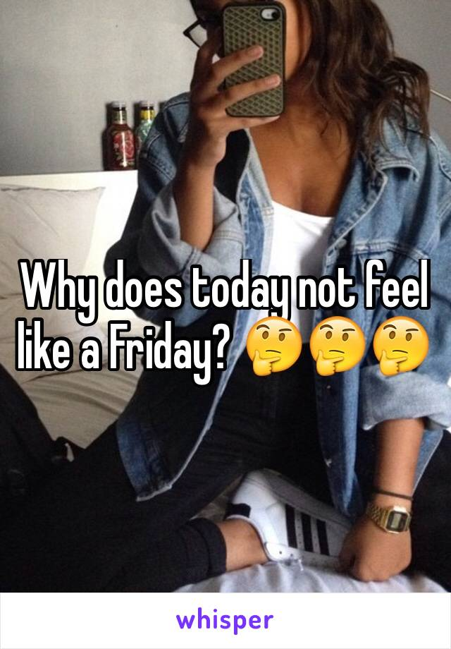 Why does today not feel like a Friday? 🤔🤔🤔