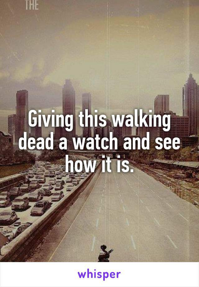 Giving this walking dead a watch and see how it is.