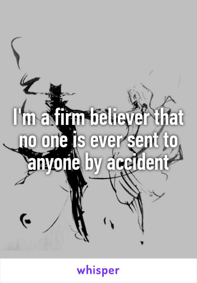 I'm a firm believer that no one is ever sent to anyone by accident