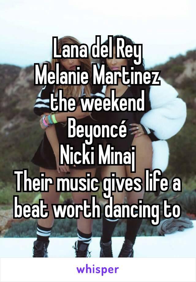 Lana del Rey Melanie Martinez the weekend Beyoncé Nicki Minaj Their music gives life a beat worth dancing to