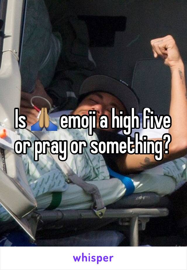 Is 🙏🏽 emoji a high five or pray or something?