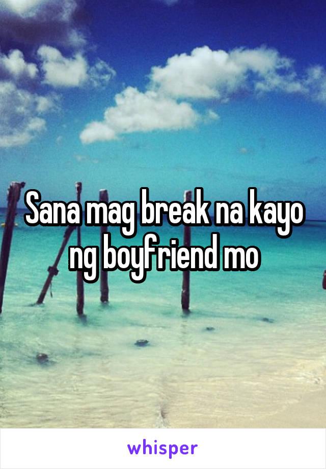 Sana mag break na kayo ng boyfriend mo
