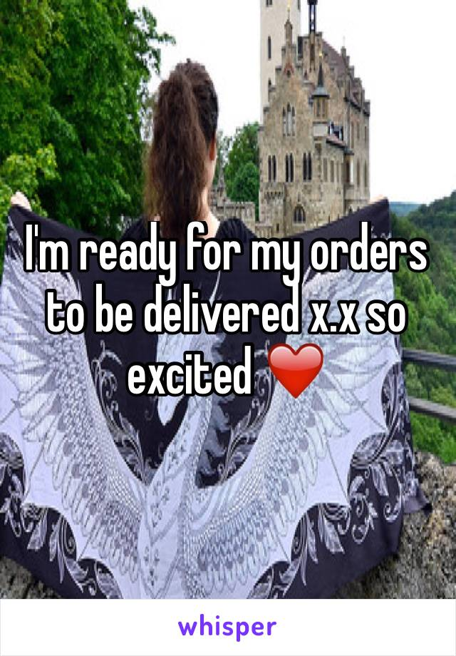 I'm ready for my orders to be delivered x.x so excited ❤️