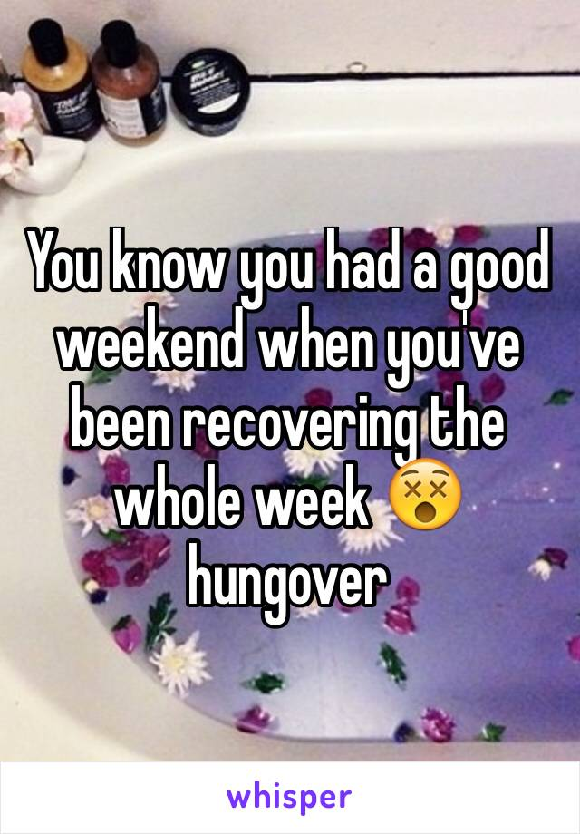 You know you had a good weekend when you've been recovering the whole week 😵hungover