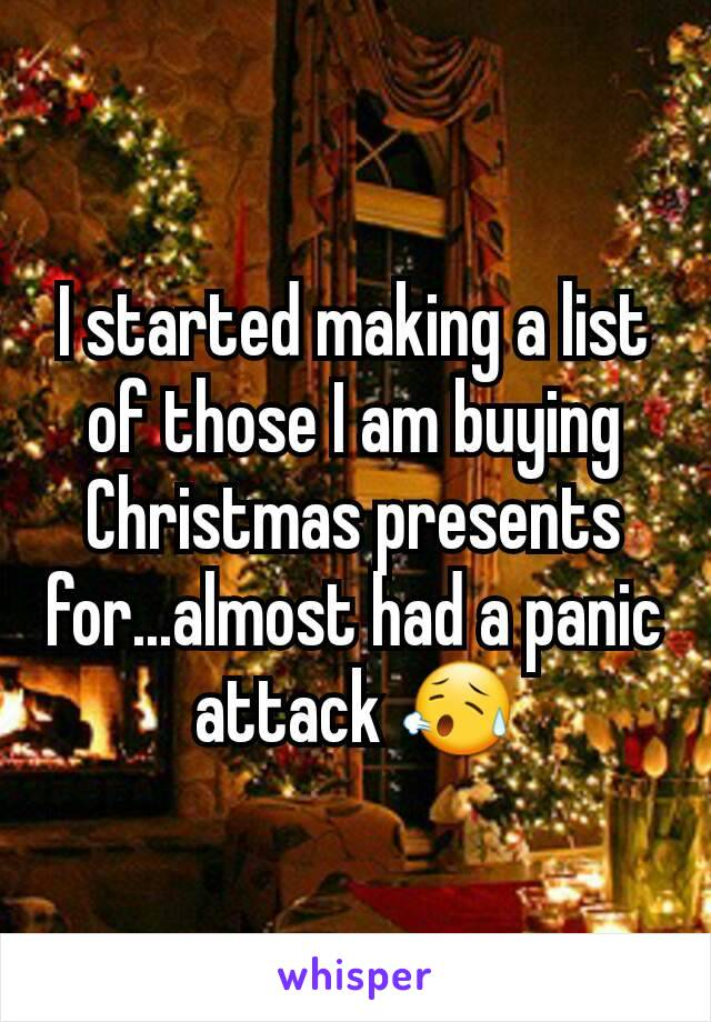 I started making a list of those I am buying Christmas presents for...almost had a panic attack 😥